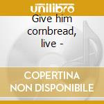 Give him cornbread, live - cd musicale di Beau jocque & the zydeco hi-ro