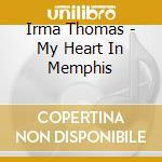 My heart in memphis:the songs of dan penn cd musicale di Irma Thomas