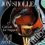Jon Sholle - Catfish For Supper cd musicale di Sholle Jon