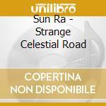Sun Ra - Strange Celestial Road cd musicale di Ra Sun
