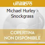 Snockgrass - cd musicale di Michael Hurley