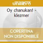 Oy chanukan! - klezmer cd musicale di Klezmer conservatory band