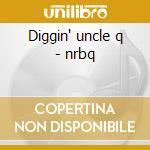 Diggin' uncle q - nrbq cd musicale di Nrbq