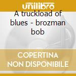 A truckload of blues - brozman bob cd musicale di Bob Brozman