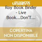 Roy Book Binder - Live Book...Don'T Start.. cd musicale di Roy book binder