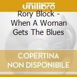 When a woman gets the... - block rory cd musicale di Rory Block