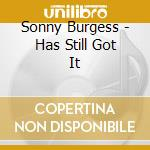 Has still got it - burgess sonny cd musicale di Sonny Burgess