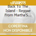 Back To The Island - Reggae From Martha'S Vin. cd musicale di Back to the island