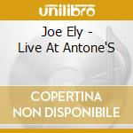 Joe Ely - Live At Antone'S cd musicale di ELY JOE