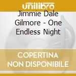 ONE ENDLESS NIGHT cd musicale di DALE GILMORE