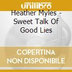 Heather Myles - Sweet Talk Of Good Lies cd musicale di Heather Myles