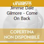 COME ON BACK cd musicale di GILMORE JIMMIE DALE