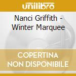 Nanci Griffith - Winter Marquee cd musicale di GRIFFITH NANCI