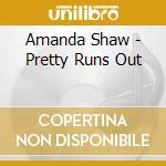 PRETTY RUNS OUT cd musicale di SHAW AMANDA