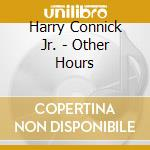 OTHER HOURS cd musicale di CONNICK HARRY JR.
