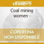 Coal mining women - cd musicale di H.dickens/p.bpyens/s.gunning &