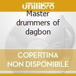 Master drummers of dagbon cd musicale di Abdulai Ibrahim