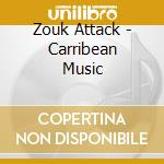Zouk Attack - Carribean Music cd musicale di Attack Zouk