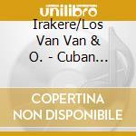 Irakere/Los Van Van & O. - Cuban Dance Party cd musicale di Irakere & los van van