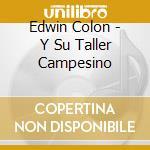 Edwin Colon - Y Su Taller Campesino cd musicale di Colon Edwin