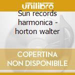 Sun records harmonica - horton walter cd musicale di Walter horton & joe hill louis