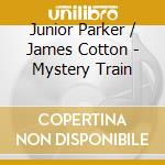 Mystery train cd musicale di Junior parker & jame