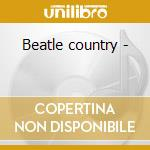 Beatle country - cd musicale di The charles river valley boys
