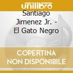 Santiago Jimenez Jr. - El Gato Negro cd musicale di Santiago jimenez jr.