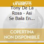 Tony De La Rosa - Asi Se Baila En Tejas cd musicale di Tony de la rosa