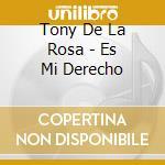 Tony De La Rosa - Es Mi Derecho cd musicale di Tony de la rosa