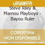 Bayou ruler - riley steve cd musicale di Steve riley & the mamou playbo