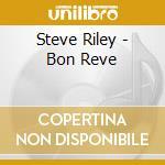 Steve Riley - Bon Reve cd musicale di Steve riley & the ma
