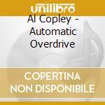 Automatic overdrive cd musicale di Copley Al