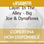 Layin'in the alley cd musicale di Big joe and the dyna
