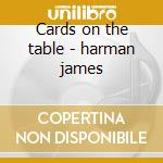 Cards on the table - harman james cd musicale di Harman James