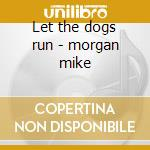 Let the dogs run - morgan mike cd musicale di Mike morgan & jim suhler