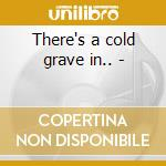 There's a cold grave in.. - cd musicale di Radcliff Bobby
