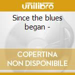 Since the blues began - cd musicale di Rodgley Tommy