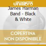 Black & white - harman james cd musicale di James harman band