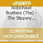 The slippery stick - cd musicale di The robichaud brothers