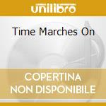 TIME MARCHES ON                           cd musicale di MORGAN DERRICK