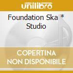 FOUNDATION SKA * STUDIO                   cd musicale di SKATALITES
