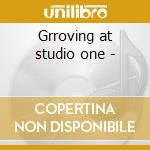 Grroving at studio one - cd musicale di Artisti Vari