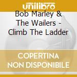 CLIMB THE LADDER   STUDI                  cd musicale di MARLEY BOB & THE WA