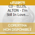 CD - ELLIS, ALTON - I'm Still In Love With You - Featuring H cd musicale di ELLIS, ALTON