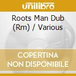 ROOTS MAN DUB                             cd musicale di AA.VV.