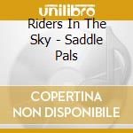 Riders In The Sky - Saddle Pals cd musicale di Riders in the sky