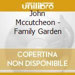 Family garden cd musicale di Mccutcheon John