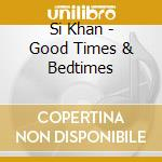Good times & bedtimes - cd musicale di Khan Si