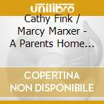 Cathy Fink & Marcy Marxer - A Parents Home Companion cd musicale di Cathy fink & marcy marxer